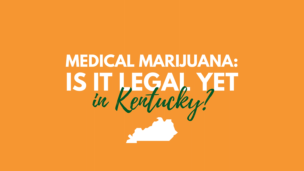 medical marijuana: is it legal yet in Kentucky?
