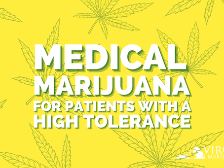 People With a High THC Tolerance Can Still Get Symptom Relief With Cannabis in Virginia