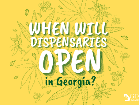 When Will Dispensaries Open in GA?