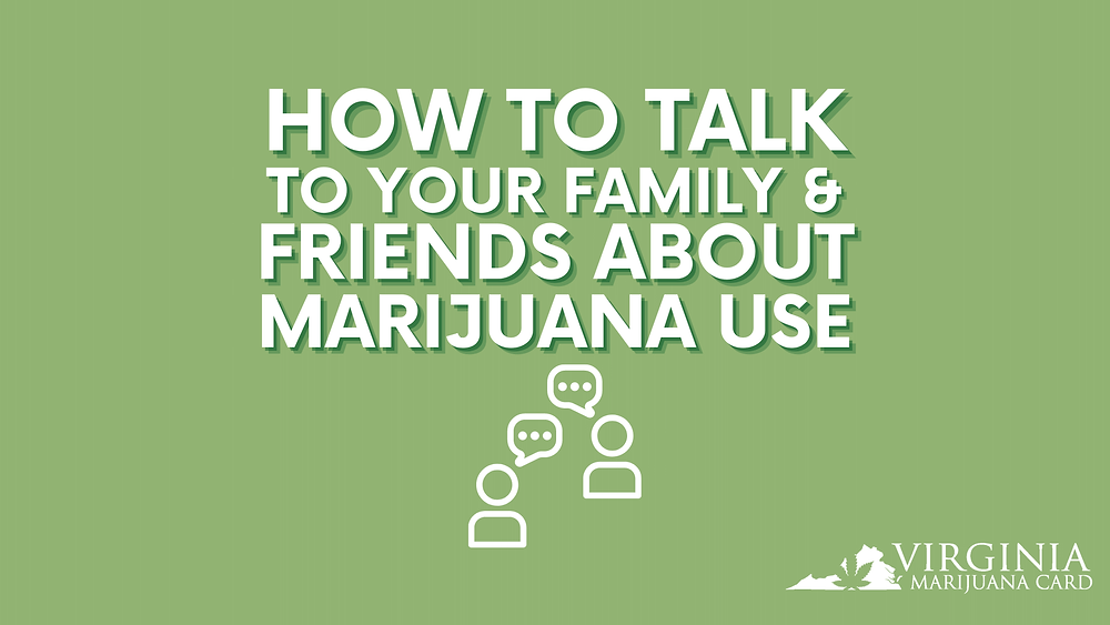 How To Talk To Your Family & Friends about Marijuana Use