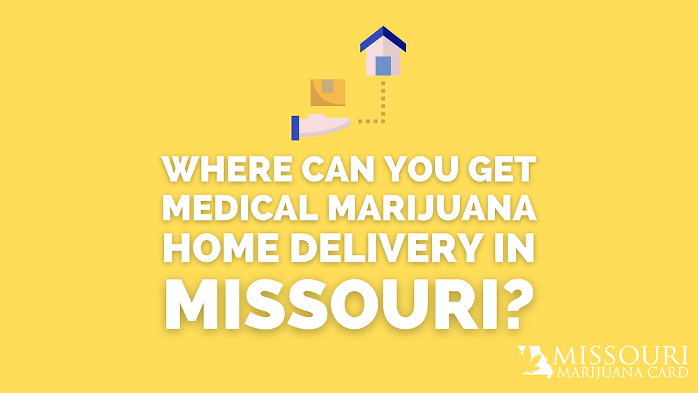 where can you get medical marijuana home delivery in Missouri