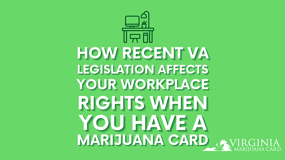how recent VA legislation affects your workplace rights when you have a marijuana card