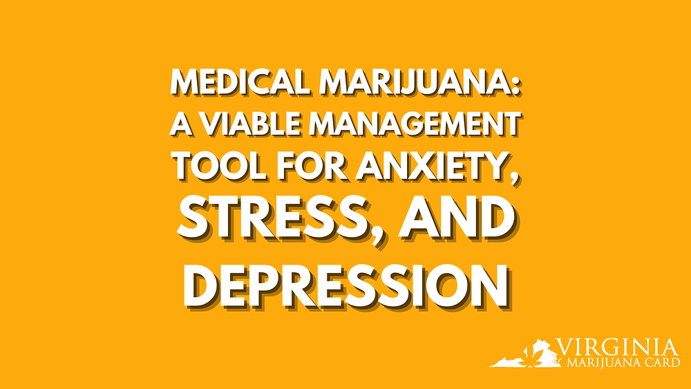 Medical Marijuana is A Viable Management Tool for Anxiety, Stress and Depression