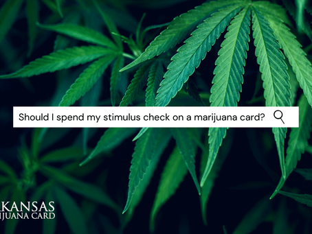 Can I Spend My Stimulus Check on Weed? Get Your Arkansas Marijuana Card Now