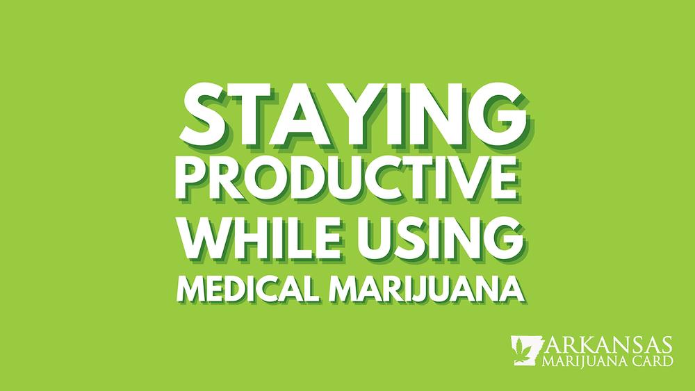 staying productive while using medical marijuana