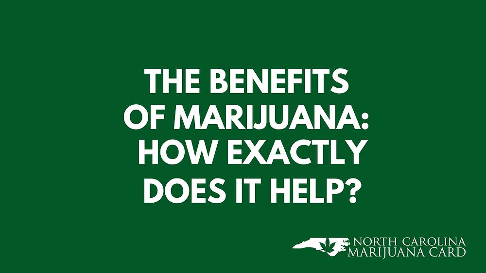 The benefits of marijuana how exactly does it help?