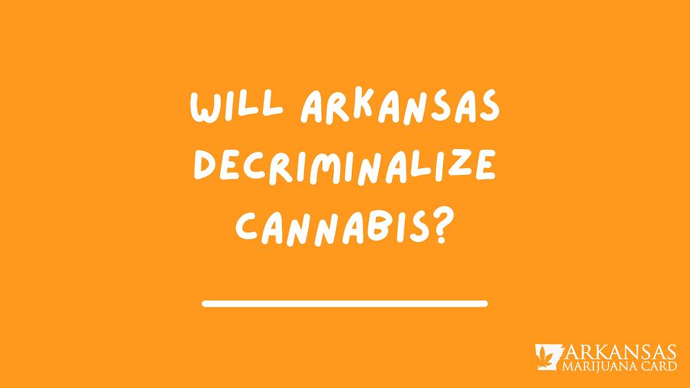Will Arkansas Decriminalize Cannabis?