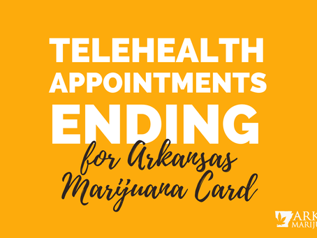 Telehealth Appointments Ending for Arkansas Medical Marijuana Program