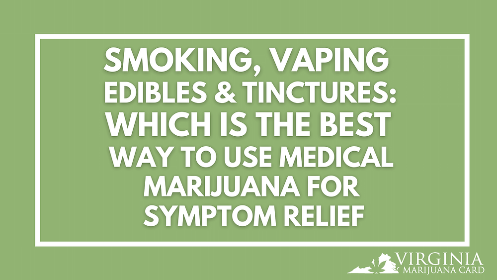 smoking, vaping, &tinctures: which is the best way to use medical marijuana for symptom relief