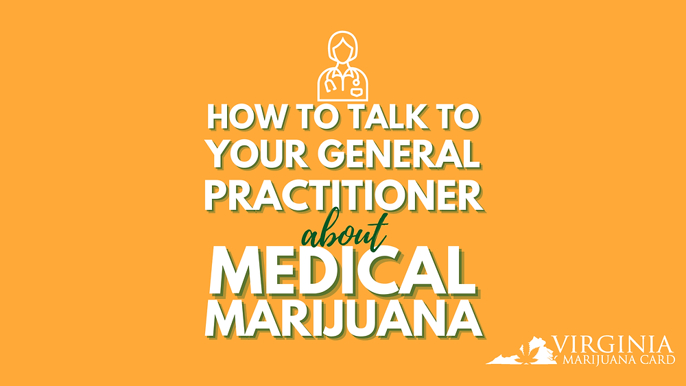 how to talk to your general practitioner about medical marijuana