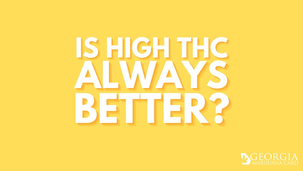 is high THC always better?