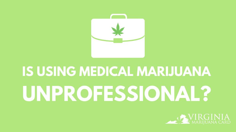is using medical marijuana unprofessional?