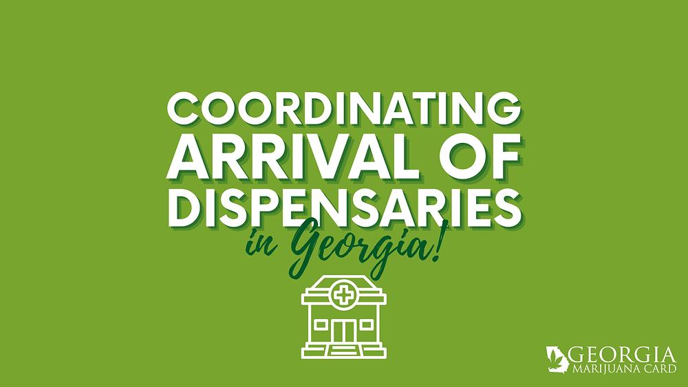 Coordinating Arrival Of Dispensaries in Georgia