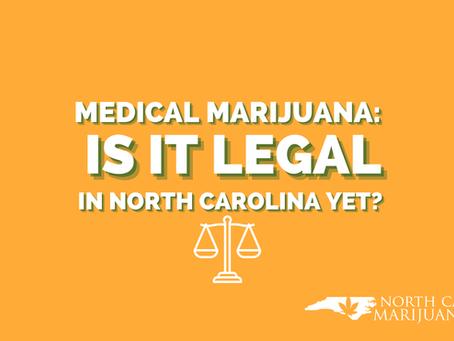Is Medical Marijuana Legal in North Carolina Yet?