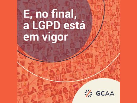 E, no final, a LGPD está em vigor