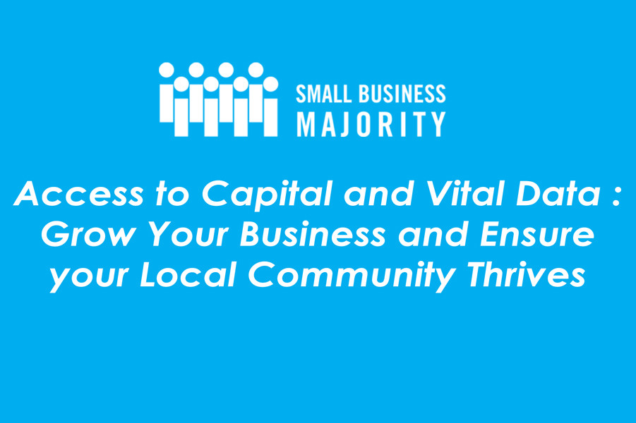 Access to Capital and Vital Data : Grow Your Business and Ensure your Local Community Thrives