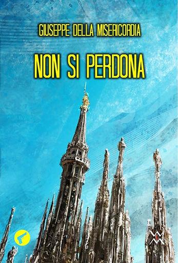 Non si perdona - Giuseppe Della Misericordia