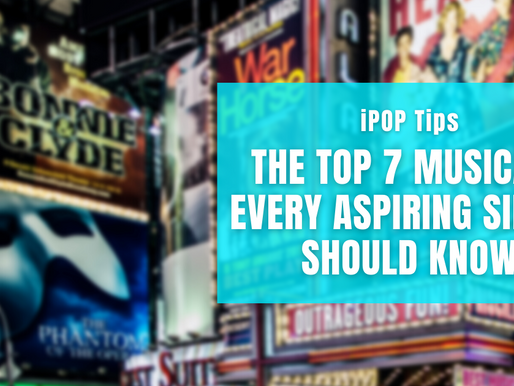 iPOP Tips: The Top 7 Musicals Every Aspiring Singer Should Know