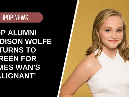 iPOP Alumni Madison Wolfe Returns to Screen for James Wan's Malignant
