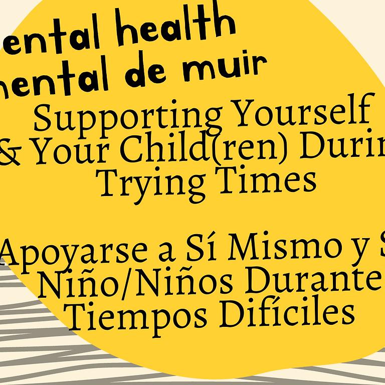Supporting Yourself  & Your Child(ren) During Trying Times, Apoyarse a Sí Mismo y Su Niño/Niños Durante Tiempos Difícile