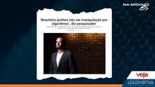 VEJA: 'Brasileiro prefere não ver manipulação por algoritmos', diz pesquisador