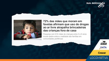 CRESCER: 72% das mães de favelas dizem que drogas ao ar livre atrapalham brincadeiras de crianças