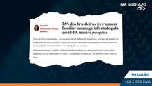 ESTADÃO: 76% dos brasileiros tiveram um familiar ou amigo infectado pela covid-19, mostra pesquisa