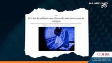 CLAUDIA: 81% dos brasileiros são a favor de aborto em caso de estupro