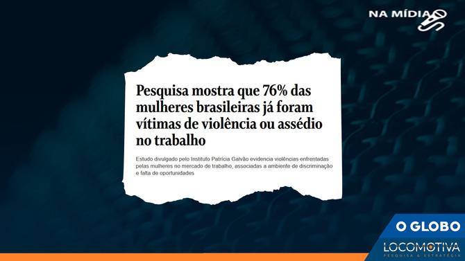 O GLOBO: 76% das mulheres brasileiras já foram vítimas de violência ou assédio no trabalho