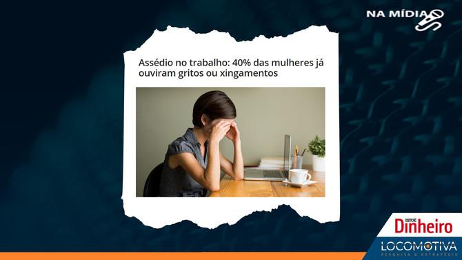 ISTOÉ DINHEIRO: 40% das mulheres já ouviram gritos ou xingamentos no trabalho