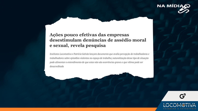 GÊNERO E NÚMERO: Ações pouco efetivas das empresas desestimulam denúncias de assédio moral e sexual