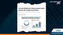 VALOR ECONÔMICO: Uso do dinheiro é bem maior entre classes de renda mais baixa