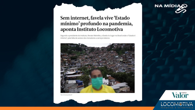 VALOR ECONÔMICO: Sem internet, favela vive 'Estado mínimo' profundo na pandemia, aponta instituto