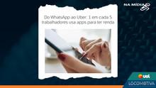 UOL: Do WhatsApp ao Uber - 1 em cada 5 trabalhadores usa apps para ter renda