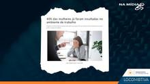 OBSERVATÓRIO DO TERCEIRO SETOR: 40% das mulheres já foram insultadas no ambiente de trabalho