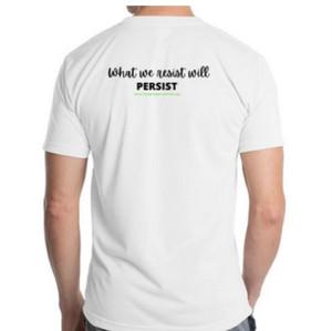 """""""What we resist, will Persist"""" TShirt - $25"""