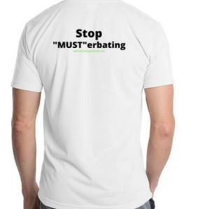 """""""Stop Musterbating"""" TShirt - $25"""