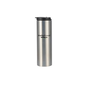 """""""Wanting to is not Willing To"""" Skinny Tumbler - $36"""