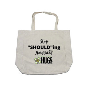 """""""Stop Shoulding Yourself"""" Tote - $35"""