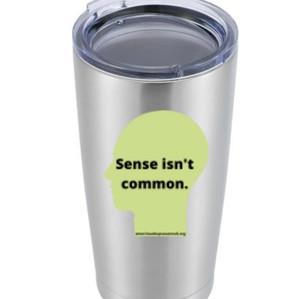 """""""Sense isn't Common"""" Tumbler - $45"""