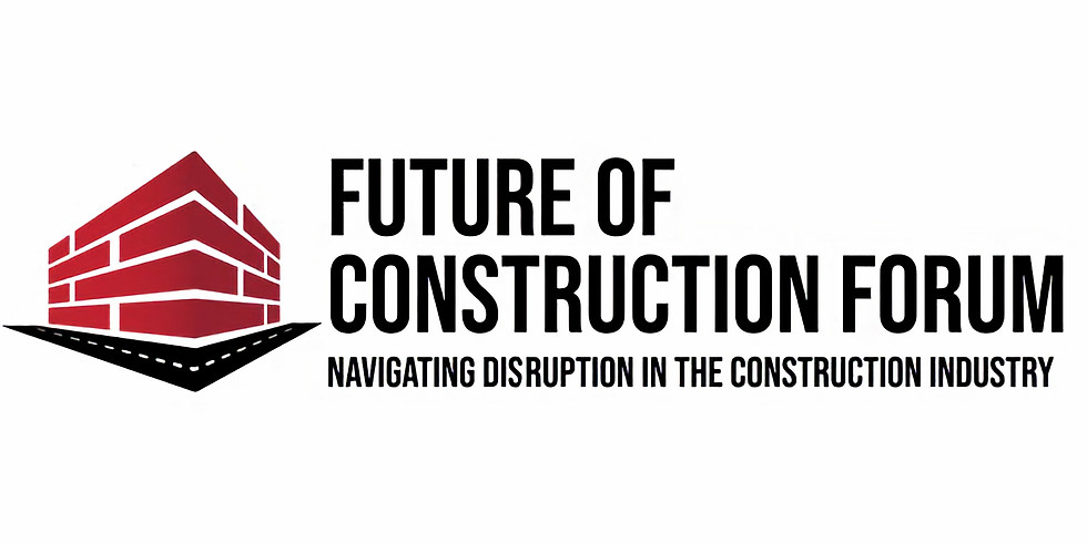 Future of Construction Forum: Navigating Disruption in the Construction Industry