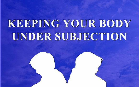 Keeping your body under subjection