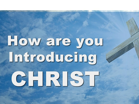How are you introducing Christ