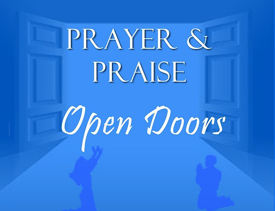 Prayer and Praise Opens Doors