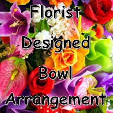 Florist Designed Bowl Arrangement