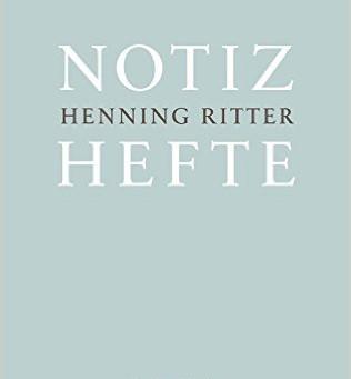 """[Buch des Jahres 2016] Henning Ritter """"Notizhefte"""""""