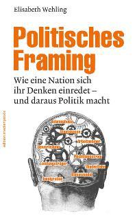 """So wichtig wie gefährlich – """"Politisches Framing"""" von E. Wehling"""