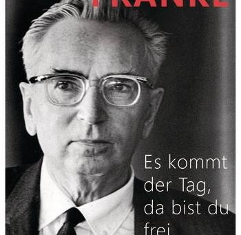 """Zeugnis der menschlichen Würde – Viktor Frankls """"Es kommt der Tag, da bist du frei&#8221"""