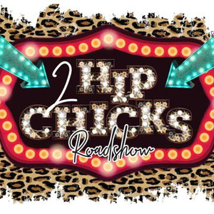 August 7th: 2 Hip Chicks Road Show