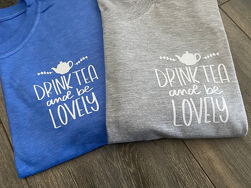 Drink Tea and Be Lovely Tee